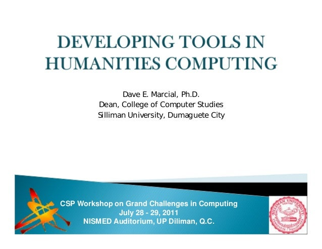 Dave E. Marcial, Ph.D.Dean, College of Computer StudiesSilliman University, Dumaguete CityCSP Workshop on Grand Challenges...