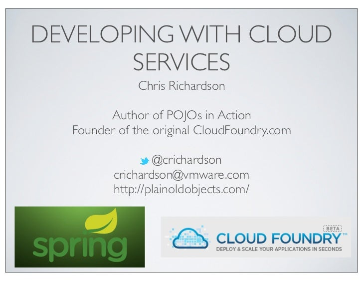 DEVELOPING WITH CLOUD       SERVICES              Chris Richardson        Author of POJOs in Action  Founder of the origin...