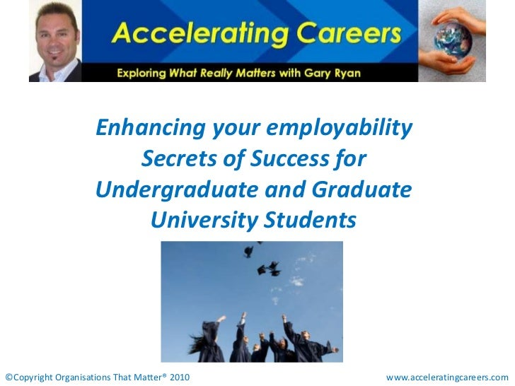 Enhancing your employabilitySecrets of Success for Undergraduate and Graduate University Students<br />©Copyright Organisa...