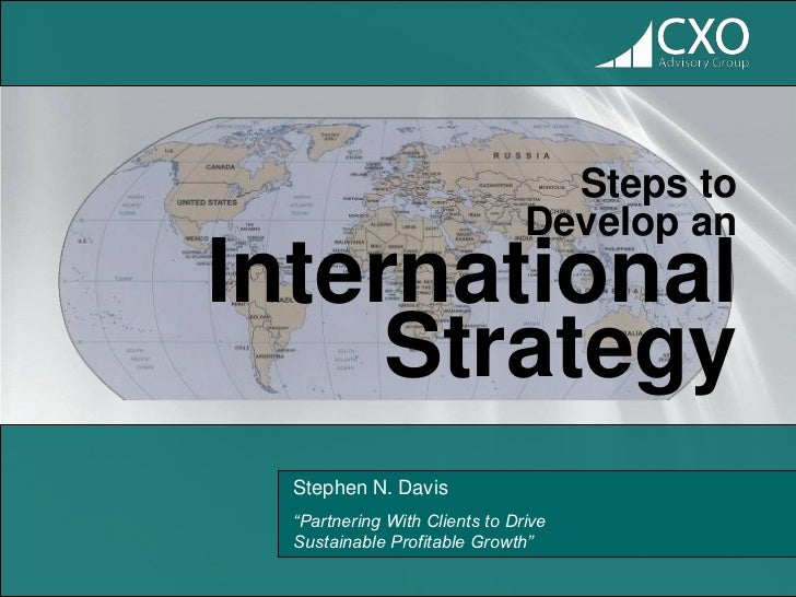 """Steps to                                Develop anInternational     Strategy  Stephen N. Davis  """"Partnering With Clients t..."""