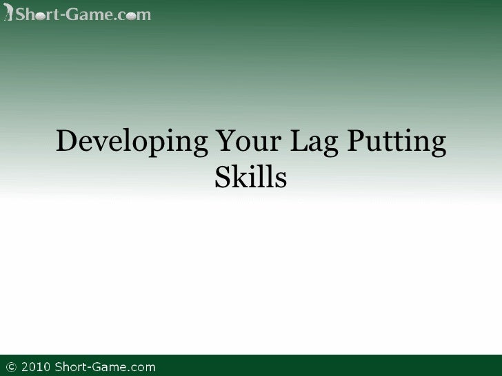 Developing your Lag Putting Skills