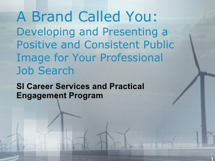 A Brand Called You: Developing and Presenting a Positive and Consistent Public Image for Your Professional Job Search SI C...