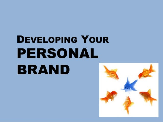 Developing YOUR Personal Brand