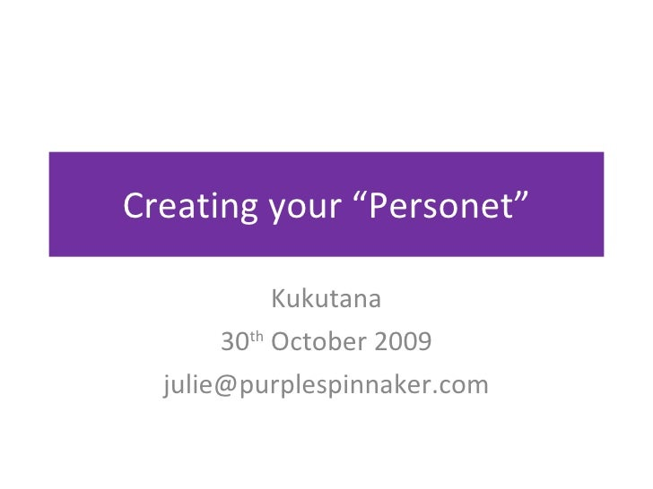 """Creating your """"Personet"""" Kukutana 30 th  October 2009 [email_address]"""