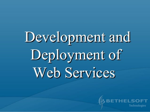 Development andDevelopment and Deployment ofDeployment of Web ServicesWeb Services