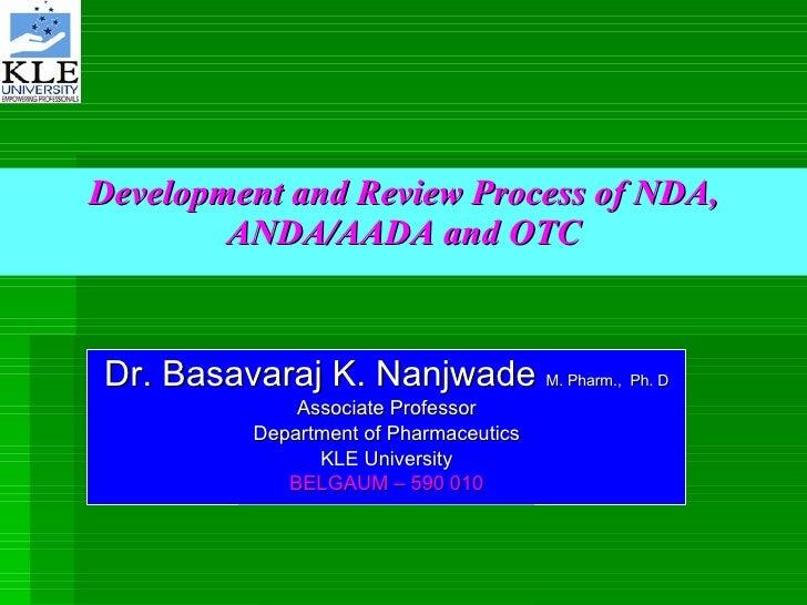 Development and Review Process of NDA, ANDA/AADA and OTC Dr. Basavaraj K. Nanjwade  M. Pharm.,  Ph. D Associate Professor ...