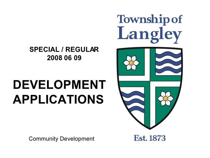 SPECIAL / REGULAR 2008 06 09 DEVELOPMENTAPPLICATIONS Community Development