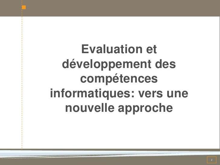 Evaluation et  développement des     compétencesinformatiques: vers une   nouvelle approche                          1