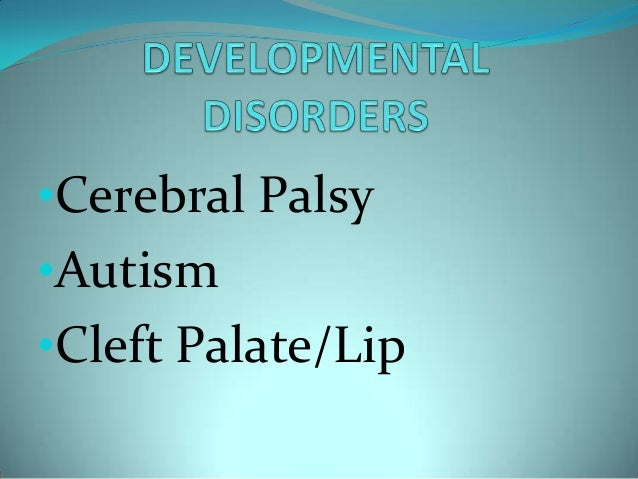 •Cerebral Palsy•Autism•Cleft Palate/Lip