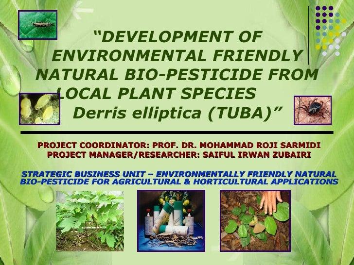 """ DEVELOPMENT OF ENVIRONMENTAL FRIENDLY NATURAL BIO-PESTICIDE FROM LOCAL PLANT SPECIES  Derris elliptica (TUBA)"" PROJECT C..."