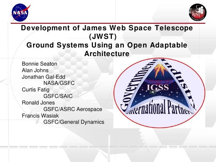 Development of James Web Space Telescope (JWST)  Ground Systems Using an Open Adaptable Architecture Bonnie Seaton Alan Jo...