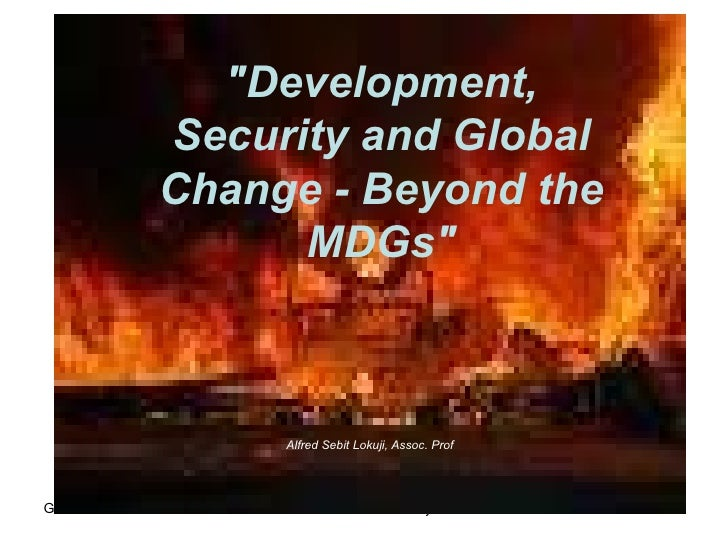 """Development, Security and Global Change - Beyond the MDGs"" Alfred Sebit Lokuji, Assoc. Prof"