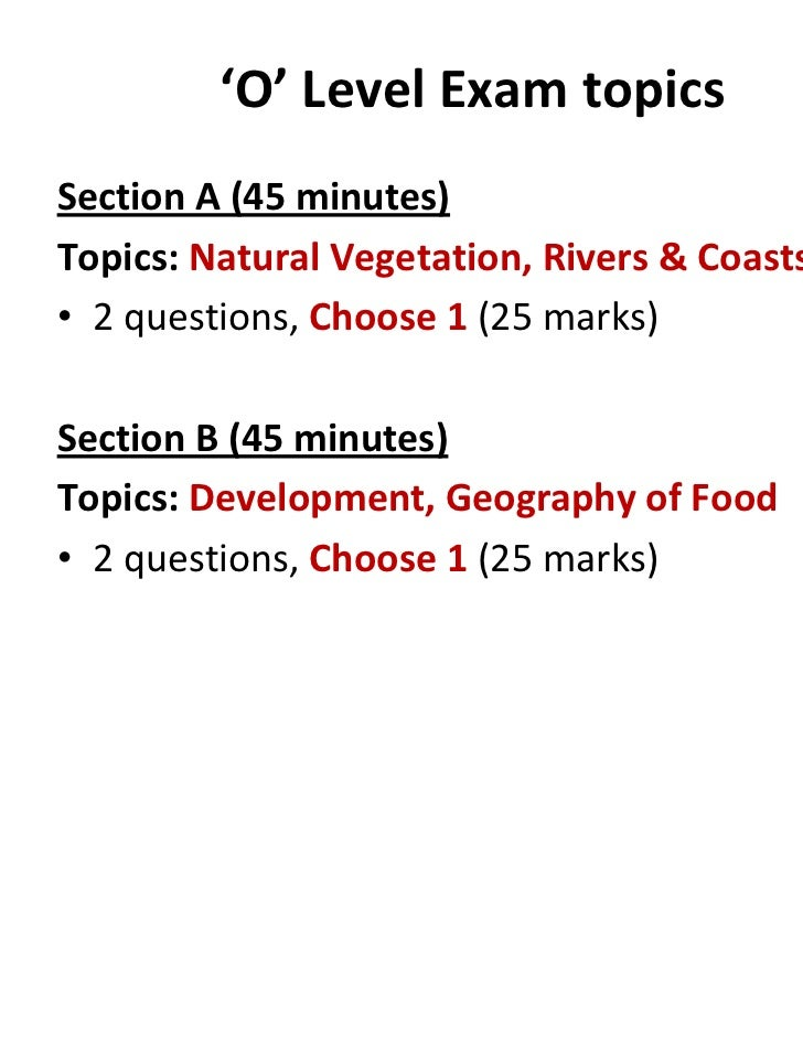 'O' Level Exam topicsSection A (45 minutes)Topics: Natural Vegetation, Rivers & Coasts• 2 questions, Choose 1 (25 marks)Se...