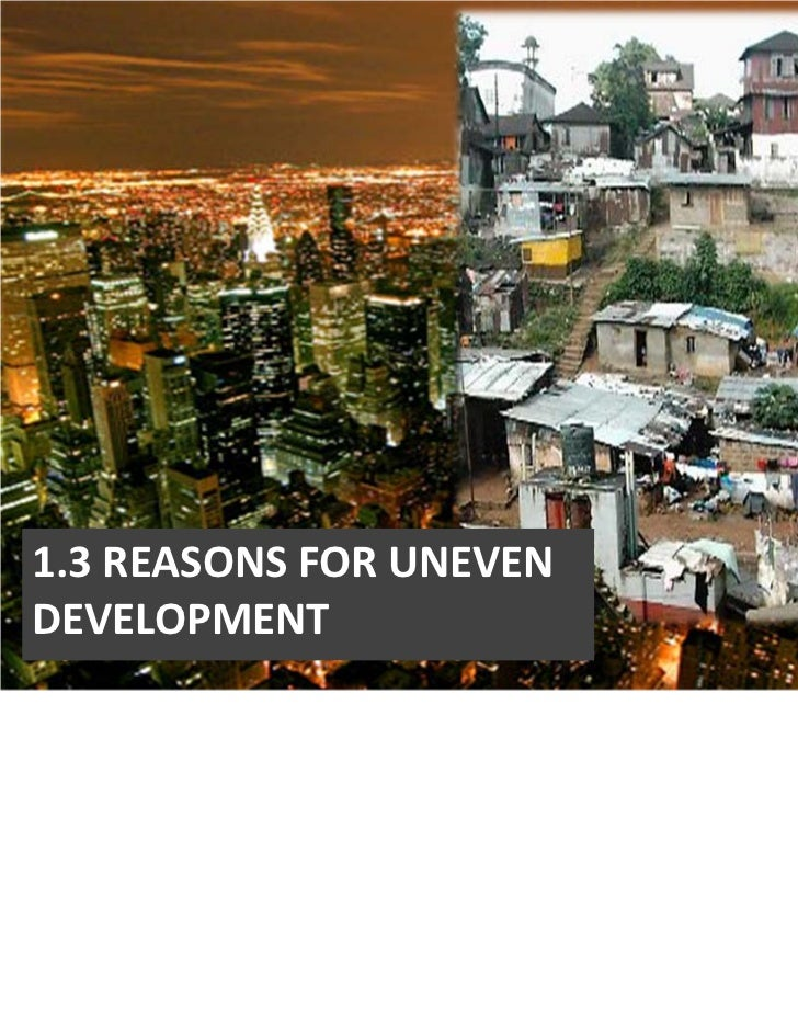1.3 REASONS FOR UNEVEN DEVELOPMENT