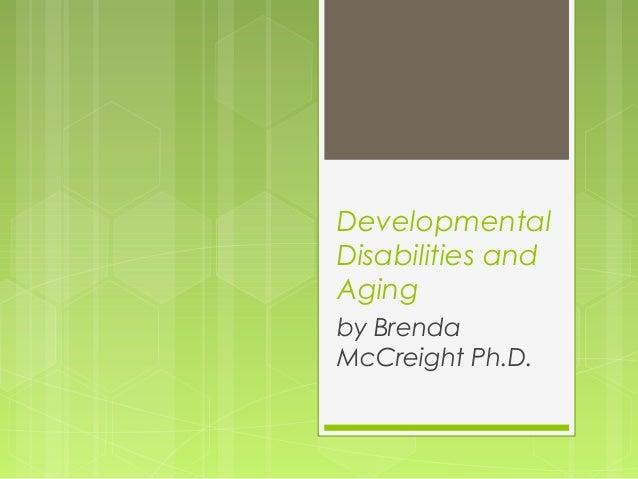 DevelopmentalDisabilities andAgingby BrendaMcCreight Ph.D.