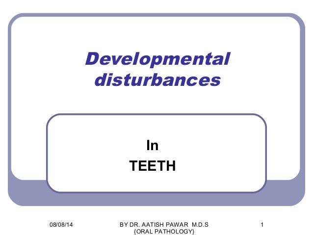 Developmental disturbances In TEETH 08/08/14 1BY DR. AATISH PAWAR M.D.S {ORAL PATHOLOGY}