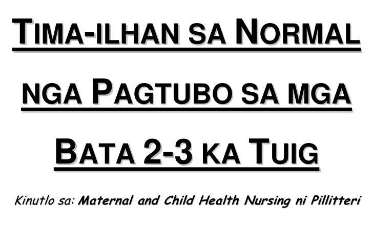 TIMA-ILHAN SA NORMAL NGA PAGTUBO SA MGA      BATA 2-3 KA TUIGKinutlo sa: Maternal and Child Health Nursing ni Pillitteri