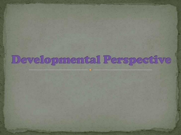 Developmental Perspective<br />