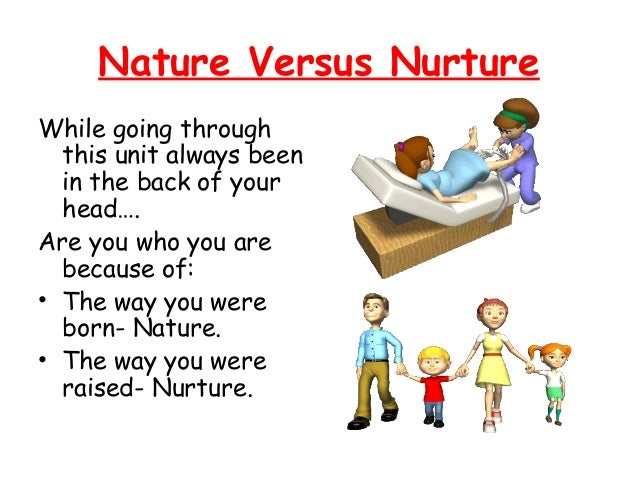 nature versus nurture humans should morally Book review: the nature and nurture of morality dennis l krebs dennis l krebs see all articles by this author levy looks at some genetic fallacies of human nature, focusing on the heritability of intelligence and other abilities.