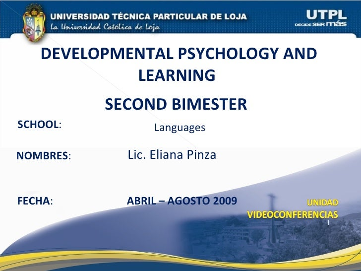 SCHOOL : NOMBRES : DEVELOPMENTAL PSYCHOLOGY AND LEARNING  FECHA : ABRIL – AGOSTO 2009 Lic. Eliana Pinza Languages SECOND B...