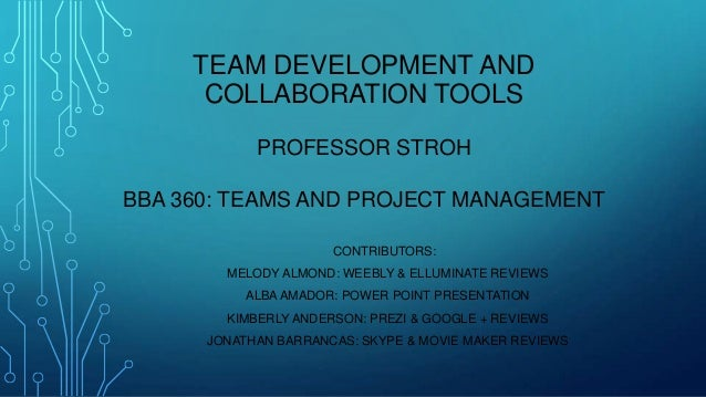 TEAM DEVELOPMENT AND COLLABORATION TOOLS PROFESSOR STROH BBA 360: TEAMS AND PROJECT MANAGEMENT CONTRIBUTORS: MELODY ALMOND...