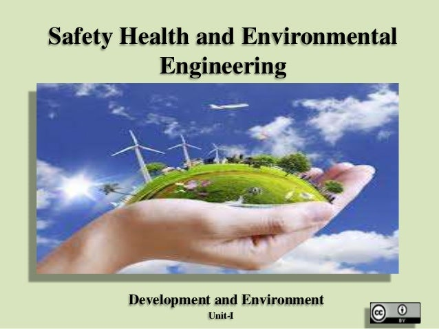 Safety Health and Environmental Engineering  Development and Environment Unit-I