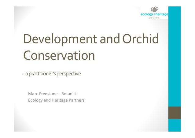 Development and Orchid Conservation - a practitioner's perspective  Marc Freestone - Botanist Ecology and Heritage Partner...