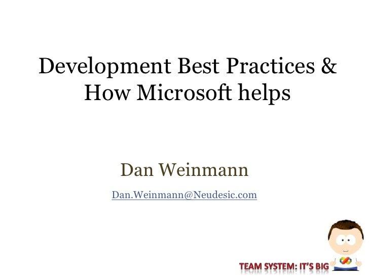 Development Best Practices &     How Microsoft helps          Dan Weinmann       Dan.Weinmann@Neudesic.com