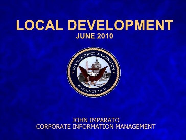 LOCAL DEVELOPMENT JUNE 2010 JOHN IMPARATO CORPORATE INFORMATION MANAGEMENT