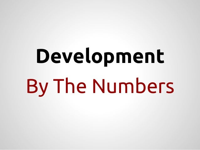 Development By The Numbers