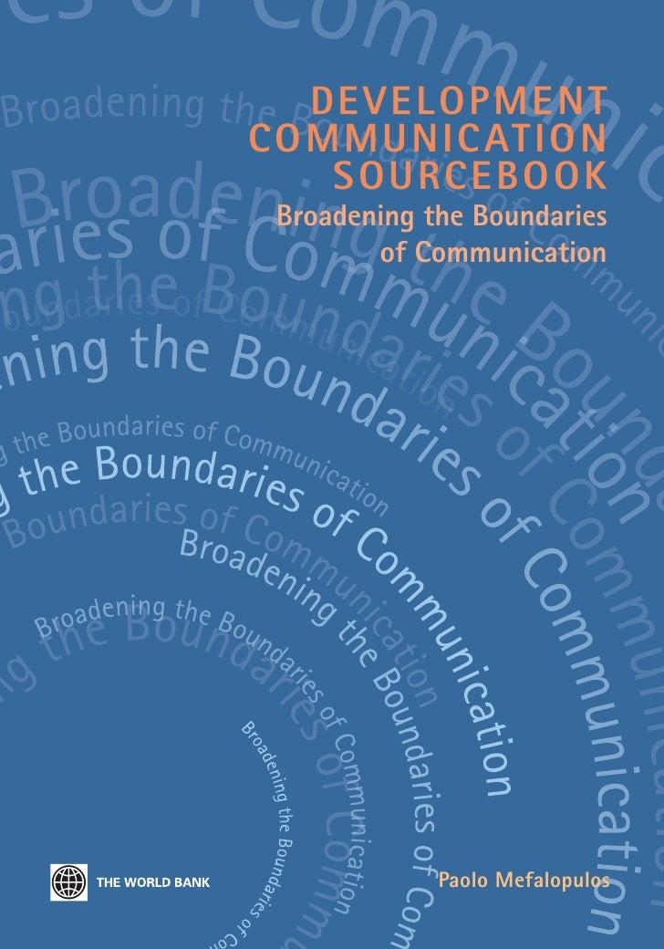 DEVELOPMENT C O M M U N I C AT I O N      SOURCEBOOK  Broadening the Boundaries         of Communication                  ...