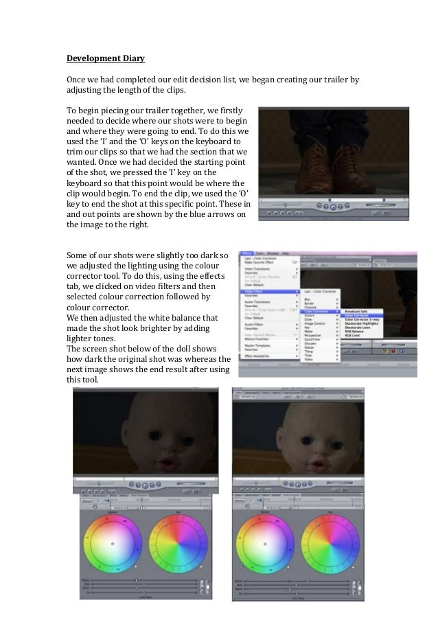 Development DiaryOnce we had completed our edit decision list, we began creating our trailer byadjusting the length of the...