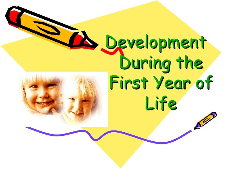 Development  During the First Year of Life