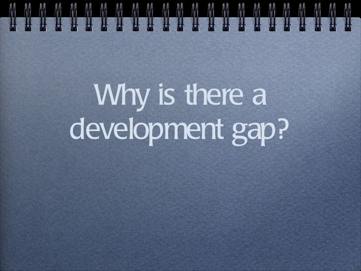 Why is there a development gap?