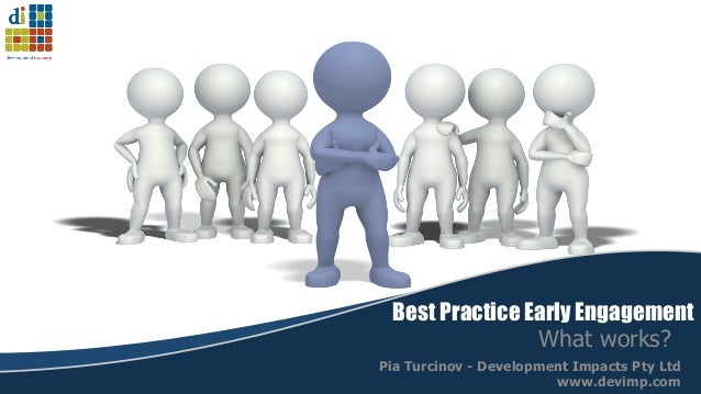 Best Practice Early Engagement                What works?Pia Turcinov - Development Impacts Pty Ltd                       ...