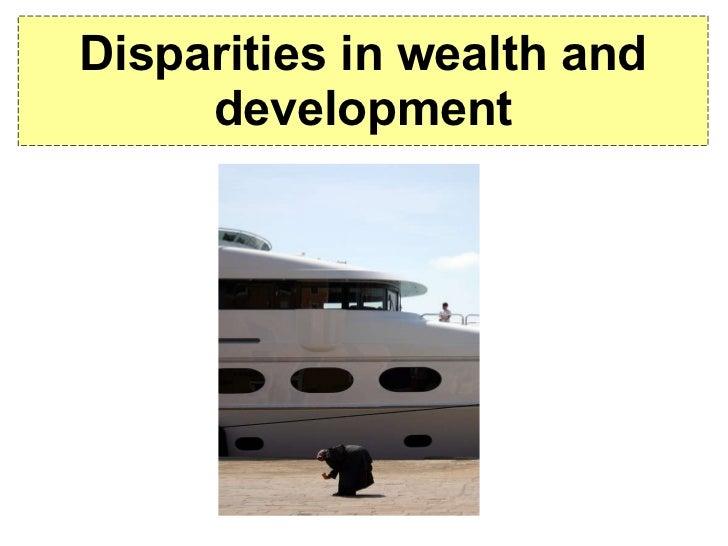 Disparities in wealth and development