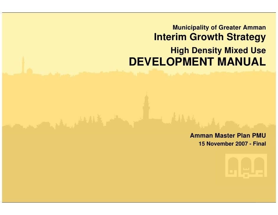 Municipality of Greater Amman   Interim Growth Strategy      High Density Mixed UseDEVELOPMENT MANUAL           Amman Mast...