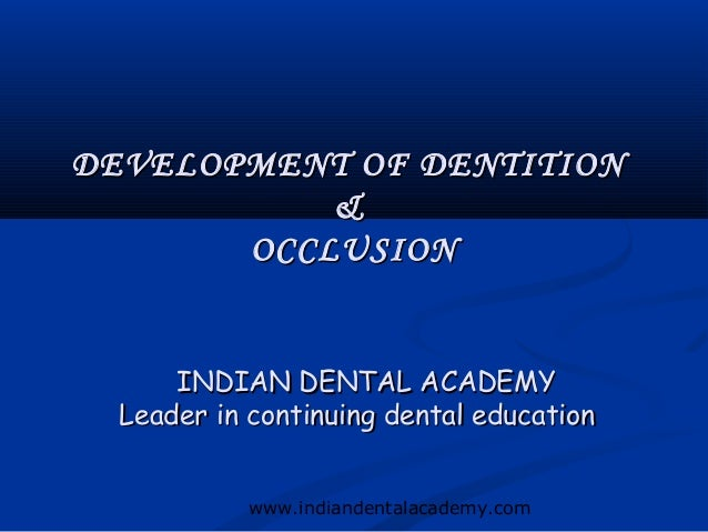 Development of dentition & occlusion / /certified fixed orthodontic courses by Indian dental academy
