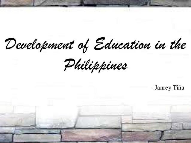 Development of Education in the Philippines - Janrey Tiña