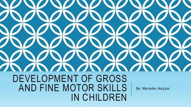 Fine and gross motor development for Development of motor skills