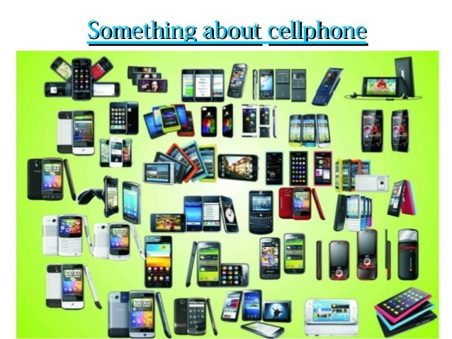 Something aboutSomething about cellphonecellphone