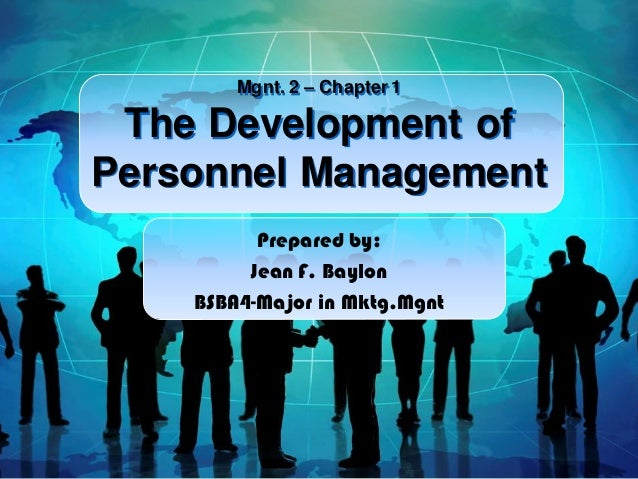 Mgnt. 2 – Chapter 1  The Development of Personnel Management Prepared by: Jean F. Baylon BSBA4-Major in Mktg.Mgnt