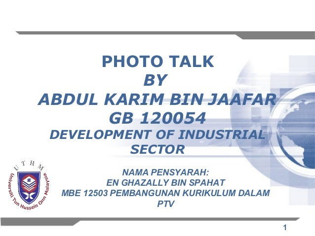 PHOTO TALK          BYABDUL KARIM BIN JAAFAR       GB 120054 DEVELOPMENT OF INDUSTRIAL          SECTOR              NAMA P...