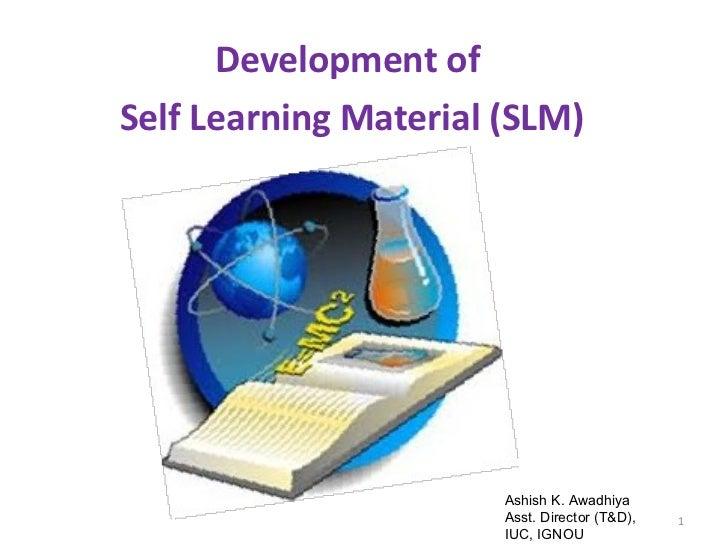 Development ofSelf Learning Material (SLM)                       Ashish K. Awadhiya                       Asst. Director (...