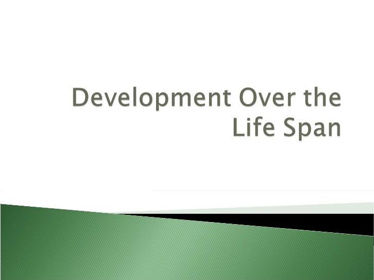 development over life span Development through the lifespan, 4/e to adapt to radical life changes helpedhermeet the iteach a class in lifespan development.