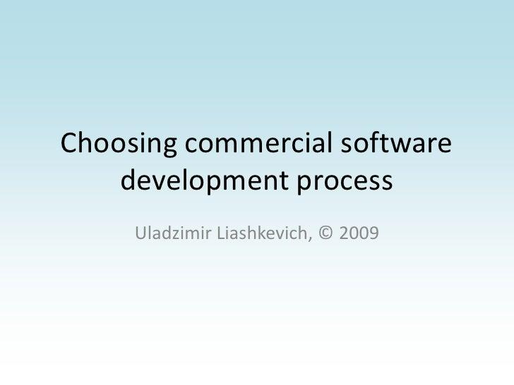 Choosing commercial software development process<br />Uladzimir Liashkevich, © 2009<br />