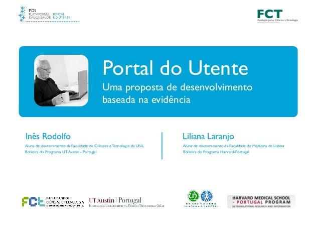 Uma proposta de desenvolvimento! baseada na evidência Portal do Utente Aluna de doutoramento da Faculdade de Ciências e Te...