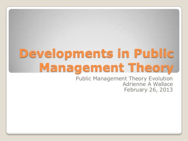 Developments in Public  Management Theory        Public Management Theory Evolution                       Adrienne A Walla...