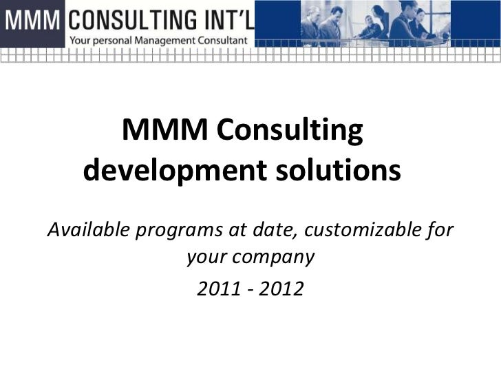 MMM Consulting   development solutionsAvailable programs at date, customizable for               your company             ...