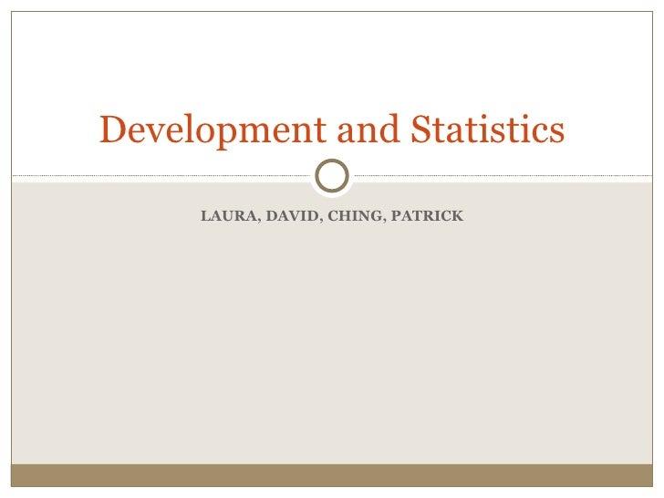 LAURA, DAVID, CHING, PATRICK Development and Statistics